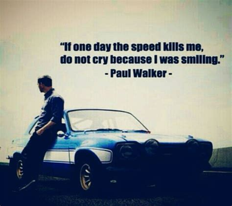 """""""If one day the speed kills me, do not cry because I was"""
