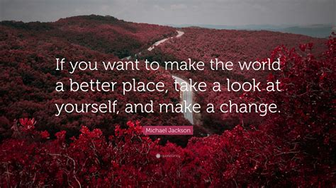 """Michael Jackson Quote: """"If you want to make the world a"""